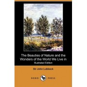 The Beauties of Nature and the Wonders of the World We Live in (Illustrated Edition) (Dodo Press) by John Lubbock