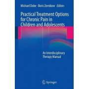 Practical Treatment Options for Chronic Pain in Children and Adolescents by Michael Dobe
