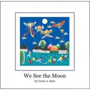 We See the Moon by Carrie A Kitze