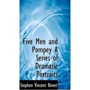 Five Men and Pompey a Series of Dramatic Portraits by Stephen Vincent Bent