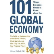 101 Things Everyone Needs to Know About the Global Economy by Michael Taillard