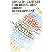 Growth Centres for Rural and Urban Development by S. M. Shah