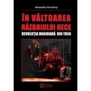 În vâltoarea Razboiului Rece. Revolutia Maghiară din 1956..