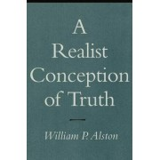 A Realist Conception of Truth by William P. Alston