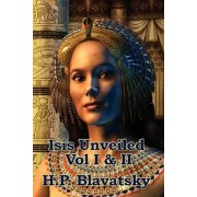 Isis Unveiled Vol I & II by H P Blavatsky