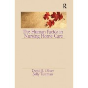 The Human Factor in Nursing Home Care by David B Oliver