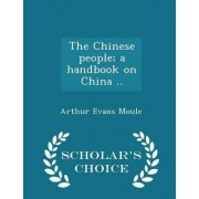 The Chinese People; A Handbook on China .. - Scholar's Choice Edition by Arthur Evans Moule
