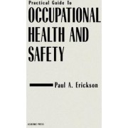 Practical Guide to Occupational Health and Safety by Paul A. Erickson