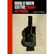 Origins of Modern Sculpture by Albert E. Elsen