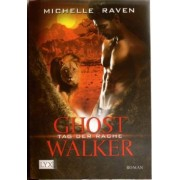 Ghostwalker 06. Tag der Rache by Michelle Raven