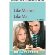 Like Mother, Like Me by Sheila Schwartz