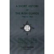 Short History of the Irish Guards 1900-1927 by Lieutenant T.H.H. Grayson