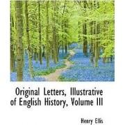 Original Letters, Illustrative of English History, Volume III by Henry Ellis