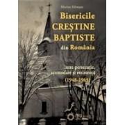 Bisericile Creștine Baptiste din România între persecuție, acomodare și rezistență (1948-1965)