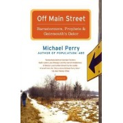 Off Main Street: Barnstormers, Prophets, and Gatemouth's Gator by Michael Perry
