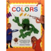 It's Fun to Learn about Colors: A Busy Picture Book Full of Fabulous Facts and Things to Do!