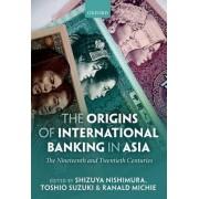 The Origins of International Banking in Asia by Shizuya Nishimura