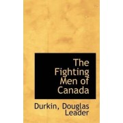 The Fighting Men of Canada by Durkin Douglas Leader