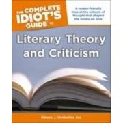 The Complete Idiot's Guide to Literary Theory and Criticism by Steven J. Venturino