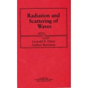 Radiation and Scattering of Waves by Leopold B. Felsen