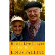 How to Live Longer and Feel Better by Linus Pauling