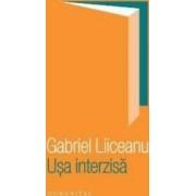 Usa interzisa - Gabriel Liiceanu
