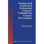 Causes and Control of Colorectal Cancer by Gabriel A. Kune