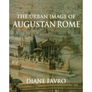 The Urban Image of Augustan Rome by Diane Favro