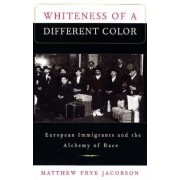 Whiteness of a Different Color by Matthew Frye Jacobson