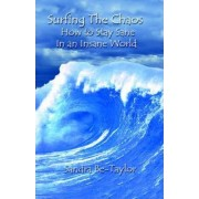 Surfing the Chaos How to Stay Sane in an Insane World by Sandra Be-Taylor