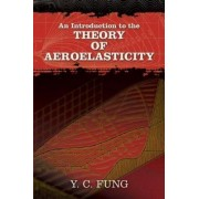 An Introduction to the Theory of Aeroelasticity by Y. C. Fung