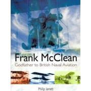 Frank McClean: The Godfather of British Naval Aviation by Philip Jarrett