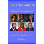 The Challengers: Untold Stories of African Americans Who Changed the System in One Small Southern Municipality