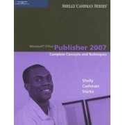 Microsoft Office Publisher 2007 by Gary B. Shelly