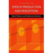 A Guide to Speech Production and Perception by Mark Tatham
