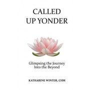 Called Up Yonder: Glimpsing the Journey Into the Beyond