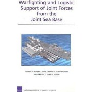 Warfighting and Logistic Support of Joint Forces from the Joint Sea Base by Robert W Button