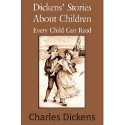 Dickens' Stories about Children Every Child Can Read by Charles Dickens