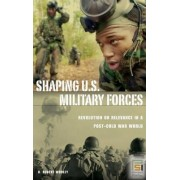 Shaping U.S. Military Forces by D. Robert Worley