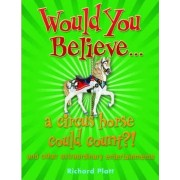 Would You Believe... a Circus Horse Could Count?! by Richard Platt