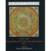 The History of Cartography: Cartography in the European Renaissance v. 3 by David Woodward