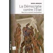"""Miguel Abensour La démocratie contre l'Etat : Marx et le moment machiavélien. Suivi de """"Démocratie sauvage"""" et """"principe d'anarchie"""" (Félin poche)"""
