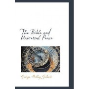 The Bible and Universal Peace by George Holley Gilbert