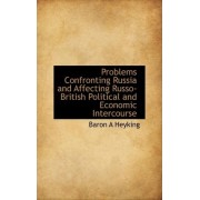Problems Confronting Russia and Affecting Russo-British Political and Economic Intercourse by Baron A Heyking