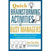 Quick Brainstorming Activities for Busy Managers by Brian Cole Miller