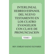 Interlineal Hebreo/Espanol Del Nuevo Testamento En Los Cuatro Evangelios Con Clave De Pronunciacion by SAENZ EMILIO OLIVARES