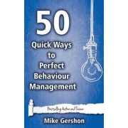 50 Quick Ways to Perfect Behaviour Management by MR Mike Gershon