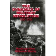 The Dynamics of Military Revolution, 1300-2050 by MacGregor Knox