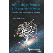 Information, Entropy, Life And The Universe: What We Know And What We Do Not Know by Arieh Ben-Naim