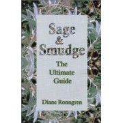 Sage & Smudge: The Ultimate Guide by Diane Ronngren